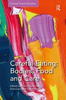 Careful Eating: Bodies, Food and Care - Abbots, Emma-Jayne (Editor), and Lavis, Anna (Editor), and Attala, Luci (Editor)