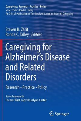 Caregiving for Alzheimer's Disease and Related Disorders: Research - Practice - Policy - Zarit, Steven H, PhD (Editor), and Talley, Ronda C (Editor)