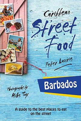 Caribbean Street Food: Barbados - Laurie, Peter, and Toy, Mike (Photographer)