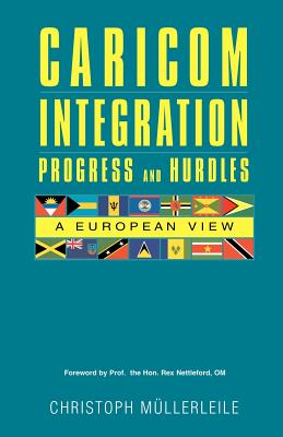 Caricom Integration Progress and Hurdles: A European View - Mullerleile, Christoph, and Nettleford, Prof The Hon Rex (Foreword by)