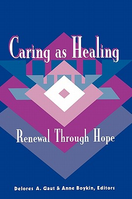 Caring as Healing: Renewal Through Hope - Gaut, Delores A (Editor), and International Human Caring Research Conference, and Boykin, Anne, PhD, MN (Editor)