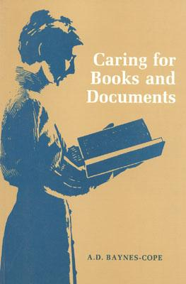 Caring for Books and Documents - Baynes-Cope, A D