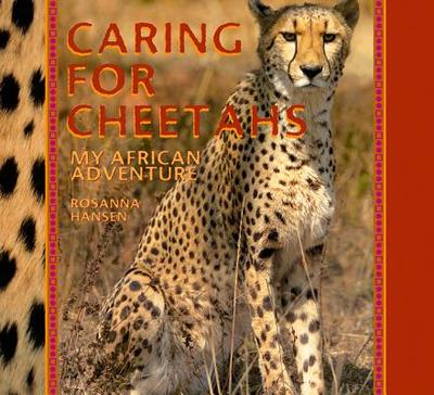 Caring for Cheetahs: My African Adventure - Hansen, Rosanna