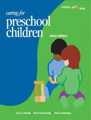 Caring for Preschool Children - Koralek, Derry Gosselin, and Dodge, Diane Trister, and Pizzolongo, Peter J