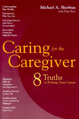Caring for the Caregiver: Eight Truths to Prolong Your Career - Sherbun, Michael A