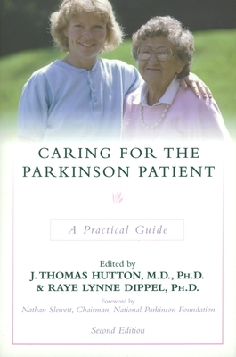 Caring for the Parkinson Patient: A Practical Guide - Hutton, J Thomas, Ph.D., M.D. (Editor), and Dippel, Raye Lynne (Editor), and Slewett, Nathan (Foreword by)