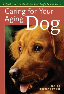 Caring for Your Aging Dog: A Quality-Of-Life Guide for Your Dog's Senior Years - Borzendowski, Janice