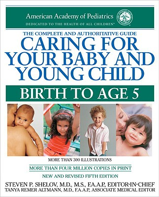 Caring for Your Baby and Young Child: Birth to Age 5 - Shelov, Steven P, MD, MS, Faap (Editor), and Altmann, Tanya Remer, MD, FAAP (Editor)