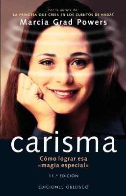 Carisma: Como Lograr 'Esa Magia Especial' - Grad, Marcia, and Powers, Melvin (Prologue by)
