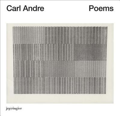 Carl Andre: Poems - Delahunty, Gavin, and Kost, Lynn (Editor), and Mavridorakis, Valerie