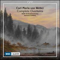 Carl Maria von Weber: Complete Overtures - WDR Sinfonieorchester Köln; Howard Griffiths (conductor)