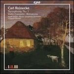 Carl Reinecke: Symphony No. 1; Violin Concerto; Romances