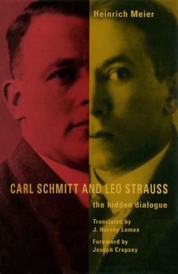 Carl Schmitt and Leo Strauss: The Hidden Dialogue - Meier, Heinrich, and Lomax, J Harvey (Translated by)