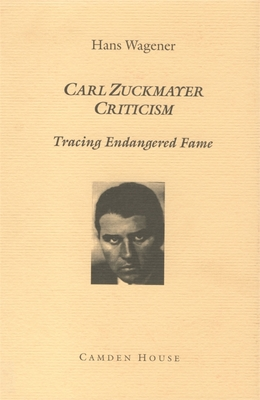 Carl Zuckmayer Criticism: Tracing Endangered Fame - Wagener, Hans