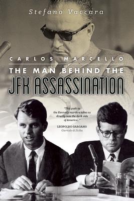 Carlos Marcello: The Man Behind the JFK Assassination - Vaccara, Stefano