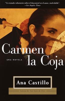 Carmen La Coja: Una Novela - Castillo, Ana