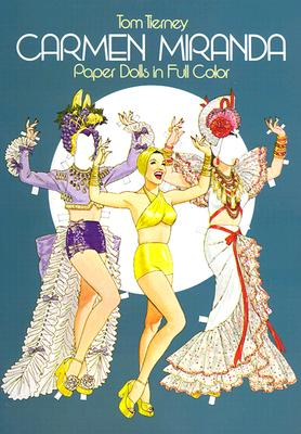Carmen Miranda Paper Dolls in Full Color - Tierney, Tom