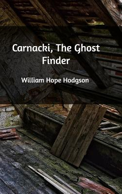 Carnacki, the Ghost Finder - Hodgson, William Hope