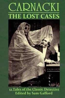 Carnacki: The Lost Cases - Gafford, Sam (Editor), and Grant, John Linwood, and Kidd, A F