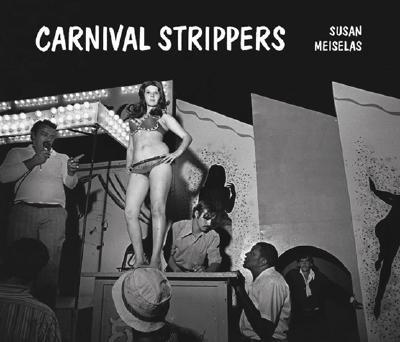 Carnival Strippers - Meiselas, Susan