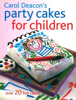 Carol Deacon's Party Cakes for Children: Over 20 Fun Cakes - Deacon, Carol