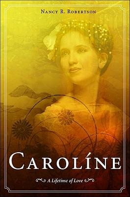 Caroline: A Lifetime of Love - Robertson, Nancy R