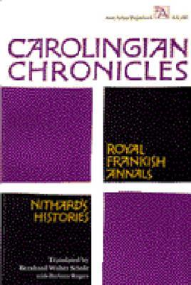 Carolingian Chronicles: Royal Frankish Annals and Nithard's Histories - Scholz, Bernhard Walter
