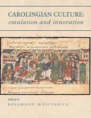 Carolingian Culture: Emulation and Innovation - McKitterick, Rosamond (Editor)