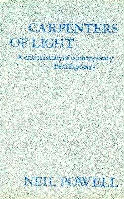 Carpenters of Light: Some Contemporary English Poets - Powell, Neil