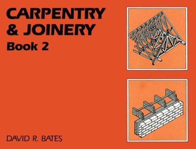 Carpentry and Joinery Book 2: Book 2 - Bates, David R.