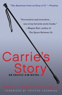Carrie's Story: An Erotic S/M Novel - Weatherfield, Molly, and Taormino, Tristan (Foreword by)