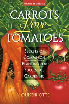 Carrots Love Tomatoes: Secrets of Companion Planting for Successful Gardening -