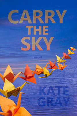 Carry the Sky - Gray, Kate