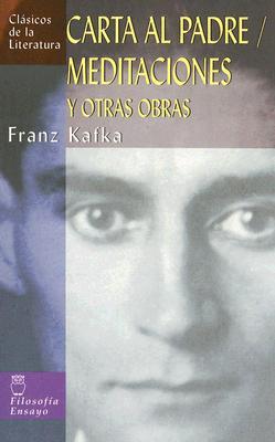 Carta Al Padre/Meditaciones: Y Otras Obras - Kafka, Franz