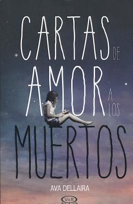Cartas de Amor a Los Muertos - Dellaira, Ava, and Saanchez Parodi, Belaen
