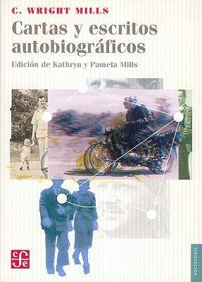 Cartas y Escritos Autobiograficos - Ortiz Monasterio, Jos', and Mills, Charles Wright