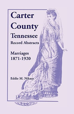 Carter County, Tennessee, Record Abstracts: Marriages, 1871-1920 - Nikazy, Eddie M
