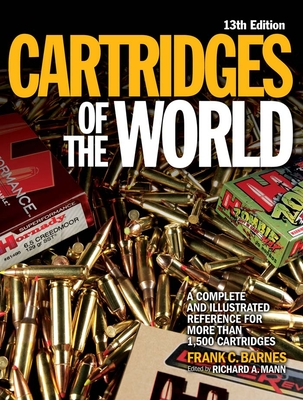 Cartridges of the World: A Complete and Illustrated Reference for More Than 1,500 Cartridges - Mann, Richard A (Editor), and Barnes, Frank C