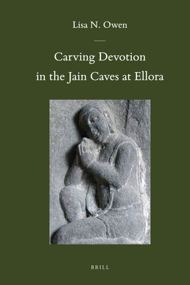 Carving Devotion in the Jain Caves at Ellora - Owen, Lisa