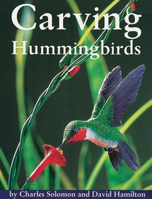 Carving Hummingbirds - Solomon, Charles, and Hamilton, David, Dr.