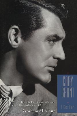 Cary Grant: A Class Apart - McCann, Graham, Professor
