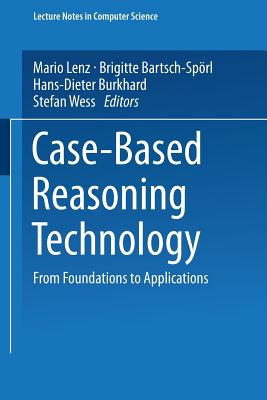 Case-Based Reasoning Technology: From Foundations to Applications - Lenz, Mario (Editor), and Bartsch-Sporl, Brigitte (Editor), and Burkhard, Hans-Dieter (Editor)