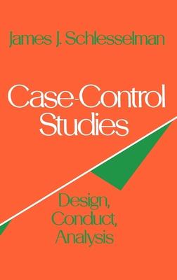 Case-Control Studies: Design, Conduct, Analysis - Schlesselman, James J, and Stolley, Paul D, M.D.