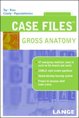 Case Files: Gross Anatomy - Toy, Eugene C, Dr., and Ross, Lawrence M, MD, PhD, and Cleary, Leonard J