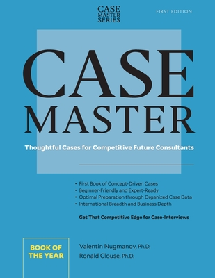 Case Master: Thoughtful Cases for Competitive Future Consultants - Clouse, Ron, and Nugmanov, Valentin