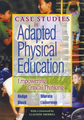 Case Studies in Adapted Physical Education: Empowering Critical Thinking - Hodge, Samuel R