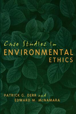 Case Studies in Environmental Ethics - Derr, Patrick, and McNamara, Edward