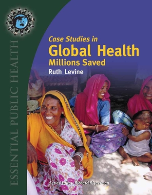 Case Studies in Global Health: Millions Saved - Levine, Ruth