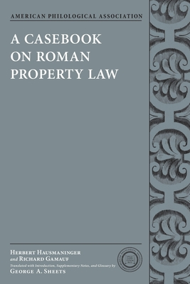 Casebook on Roman Property Law - Hausmaninger, Herbert, and Gamauf, Richard, and Sheets, George A (Translated by)