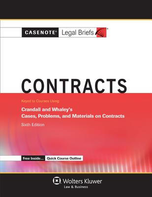 Casenote Legal Briefs: Contracts, Keyed to Crandall and Whaley, 10th Edition - Casenotes, and Briefs, Casenote Legal